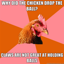 chicken meme - why did the chicken drop the ball?