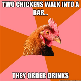 chicken meme - two chickens walk into a bar